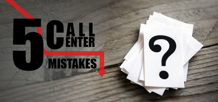 Call Center Mistakes That are Dragging Your Business Down