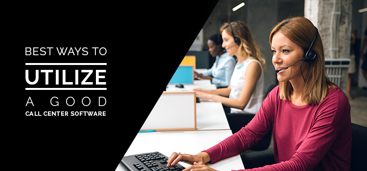 best-ways-to-utilize-a-good-call-center-software