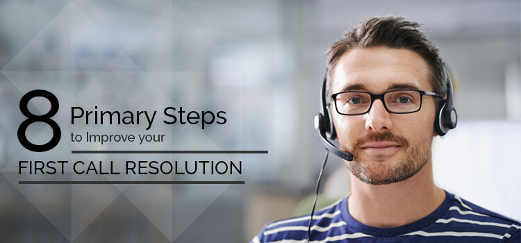 8-primary-steps-to-improve-your-first-call-resolution