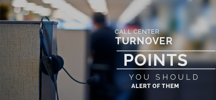 Call Center Turnover Points You should Alert of them