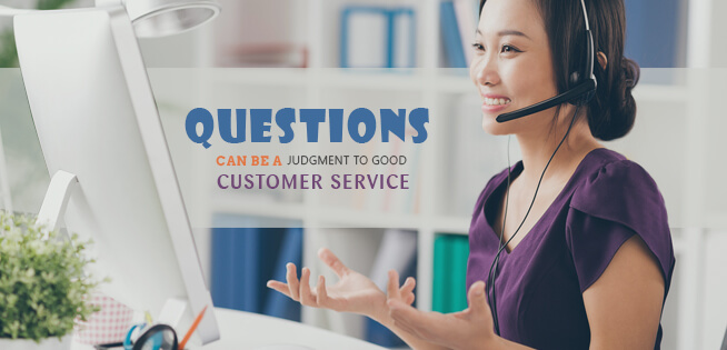 Questions can be a Judgment to Good Customer Service