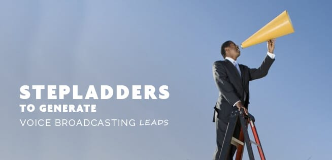 Stepladders to Generate Voice Broadcasting Leads