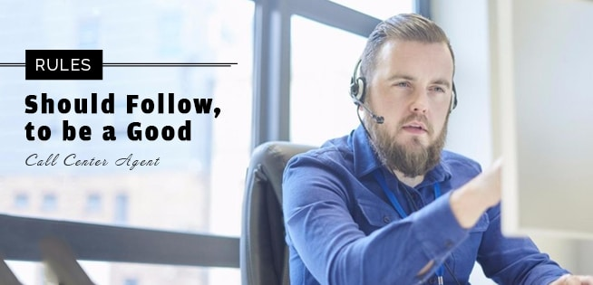 Rules should follow to be a good Call Center Agent
