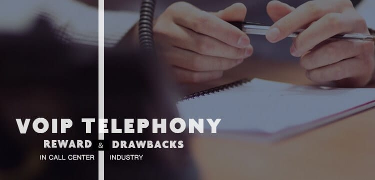 VoIP Telephony Rewards and Drawbacks in Call Center Industry