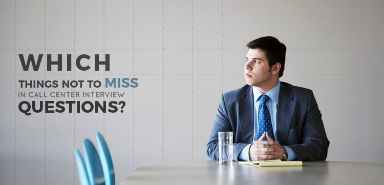 Which Things not to Miss in Call Center Interview Questions