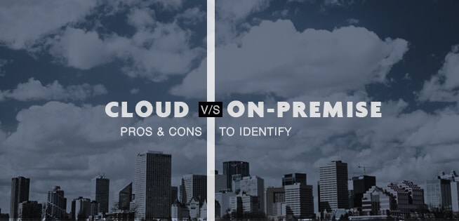 Cloud vs On premise Pros and Cons to Indentify