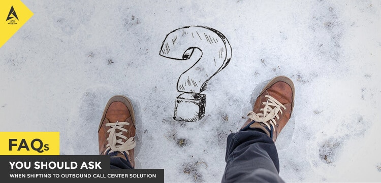 Faqs You Should Ask When Shifting To Outbound Call Center Solution
