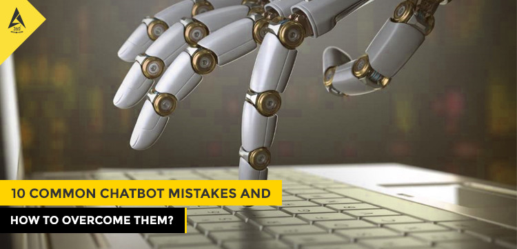 10 Common Chatbot Mistakes And How To Overcome Them?