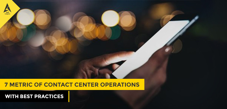 7 Metric of Contact Center Operations with Best Practices