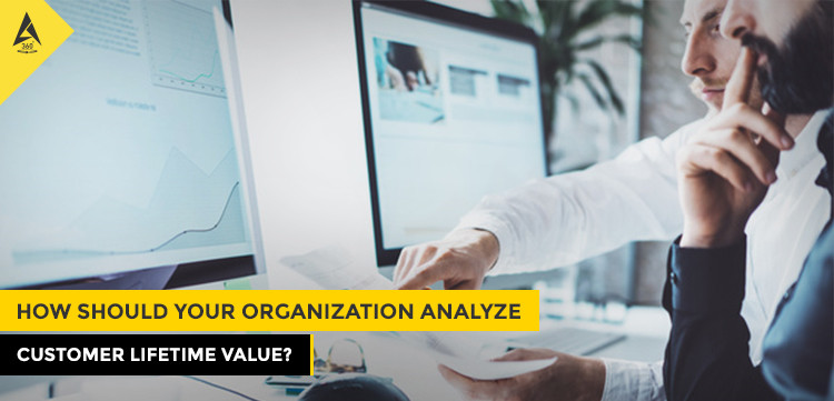 How Should Your Organization Analyze Customer Lifetime Value?