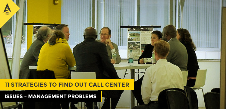 11 Strategies to Find Out Call Center Issues - Management Problems