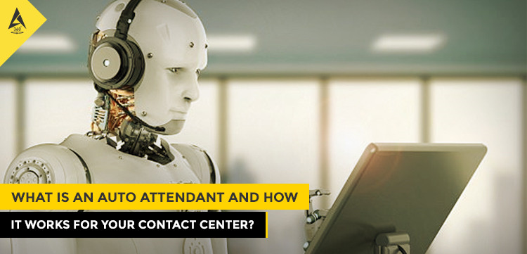 What Is An Auto Attendant And How It Works For Your Contact Center?