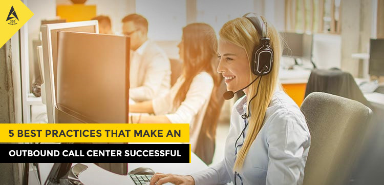 5 Best Practices That Make an Outbound Call Center Successful