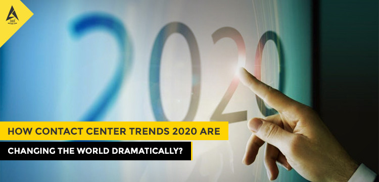 How Contact Center Trends 2020 Are Changing the World Dramatically