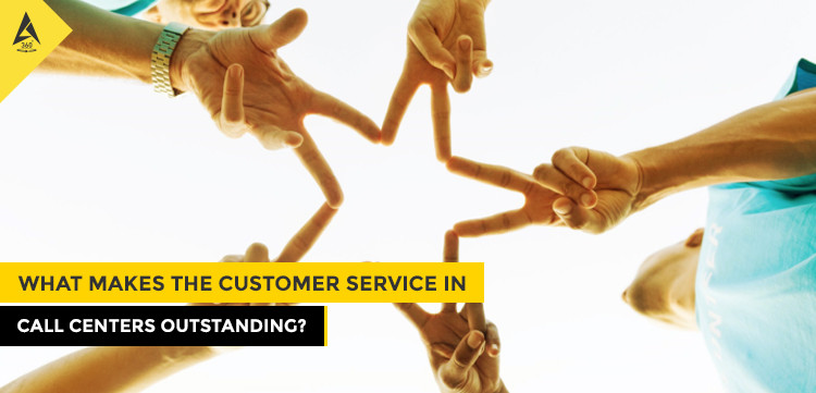 What Makes the Customer Service in Call Centers Outstanding?