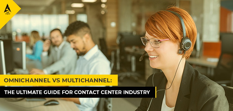 Omnichannel vs Multichannel : The Ultimate Guide for Contact Center Industry